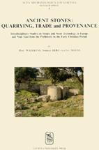 Ancient Stones: Quarrying, Trade and Provenance: Interdisciplinary Studies on Stones and Stone Technology in Europe and Near East from the Prehistoric to the Early Christian Period